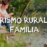 Hacer turismo rural en familia: una gran experiencia